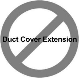 No Extension Duct Cover......